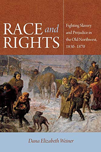 Race and Rights: Fighting Slavery and Prejudice in the Old Northwest, 1830-1870 (Northern Illinois ...