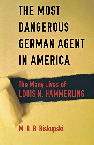 9780875807218: The Most Dangerous German Agent in America: The Many Lives of Louis N. Hammerling