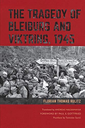 The Tragedy of Bleiburg and Viktring, 1945: Florian Thomas Rulitz
