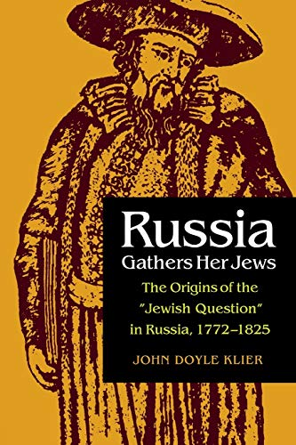 """Russia Gathers Her Jews: The Origins of the """"Jewish Question"""" in Russia, 1772-1825: Klier..."""