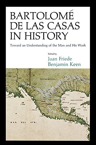 9780875809878: Bartolomé de Las Casas in History: Toward an Understanding of the Man and His Work