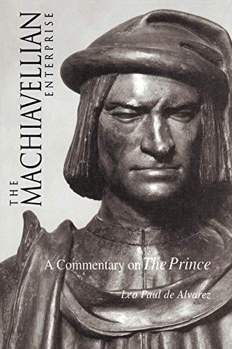 The Machiavellian Enterprise: A Commentary on the: Leo Paul S
