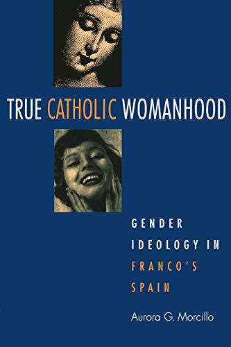 9780875809977: True Catholic Womanhood: Gender Ideology in Franco's Spain