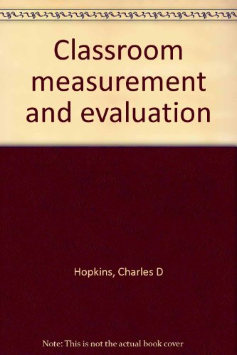 Classroom measurement and evaluation: Charles D Hopkins