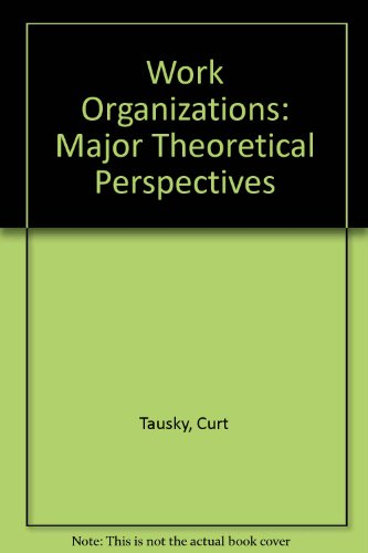 9780875812267: Work Organizations: Major Theoretical Perspectives