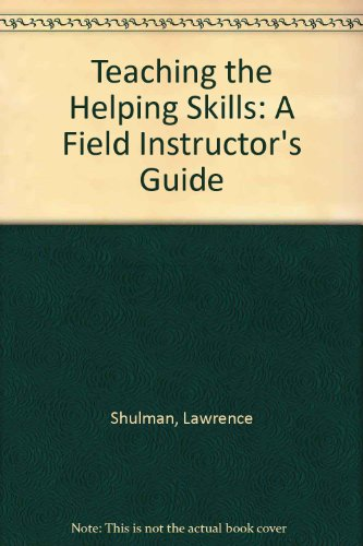 Teaching the Helping Skills: A Field Instructor's: Lawrence Shulman