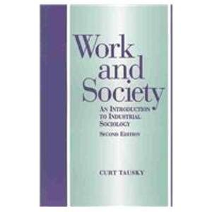 9780875814018: Work and Society: An Introduction to Industrial Society: Introduction to Industrial Sociology