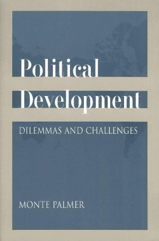 Political Development: Dilemmas and Challenges: Monte Palmer