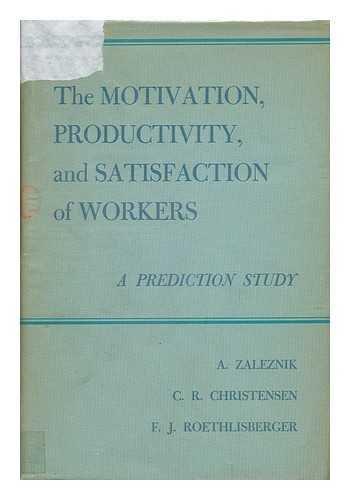 Motivation, Productivity and Satisfaction of Workers: Zaleznik, Abraham & etc.