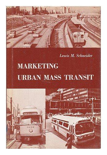 Marketing urban mass transit : a comparative: Schneider, Lewis M.