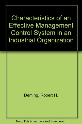 Characteristics of an Effective Management Control System in an Industrial Organization (0875840671) by Robert H. Deming