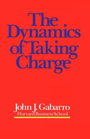 The Dynamics of Taking Charge: John J. Gabarro