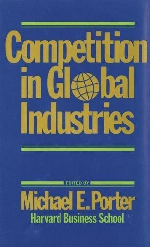 Competition in Global Industries: M.E. Porter,Michael E. Porter