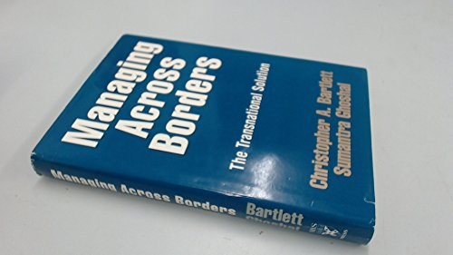 Managing across Borders: The Transnational Solution: Christopher A. Bartlett