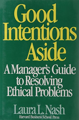 Good Intentions Aside: A Manager's Guide to Resolving Ethical Problems: Nash, Laura L.,