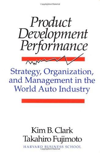 Product Development Performance: Strategy, Organization, and Management: Kim B. Clark;