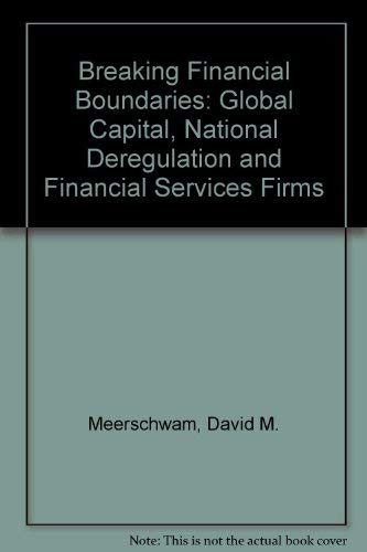 Breaking Financial Boundaries: Global Capital, National Deregulation, and Financial Services Firms:...