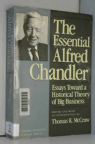9780875843063: The Essential Alfred Chandler: Essays Toward a Historical Theory of Big Business