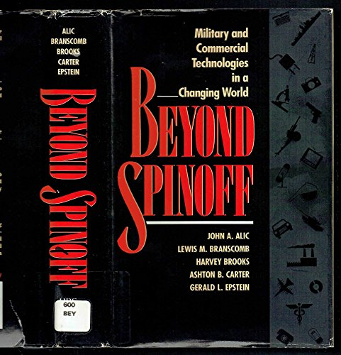 Beyond Spinoff: Military and Commercial Technologies in: John A. Alic,