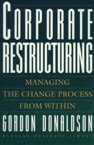 Corporate Restructuring Managing the Change Process from Within: Gordon Donaldson