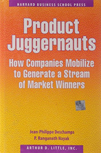 Product Juggernauts : How Companies Mobilize to Generate a Stream of Market Winners: Deschamps, ...
