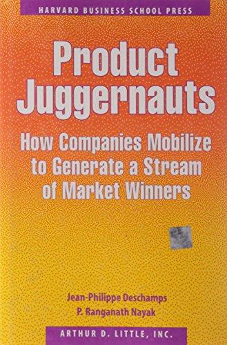 Product Juggernauts: How Companies Mobilize to Generate: Jean-Philippe Deschamps, P.