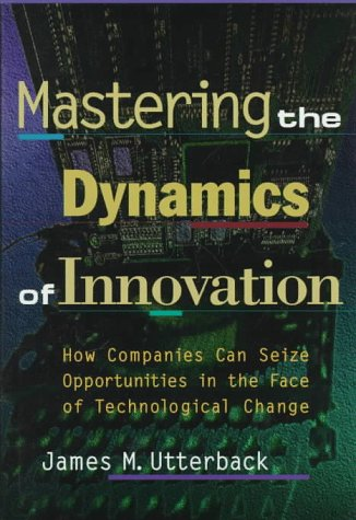 Mastering the Dynamics of Innovation How Companies Can Seize Opportunities in the Face of Technol...