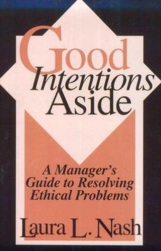9780875844299: Good Intentions Aside: Manager's Guide to Resolving Ethical Problems