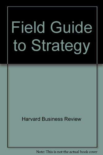 Field guide to strategy: A glossary of essential tools and concepts for today's manager (...