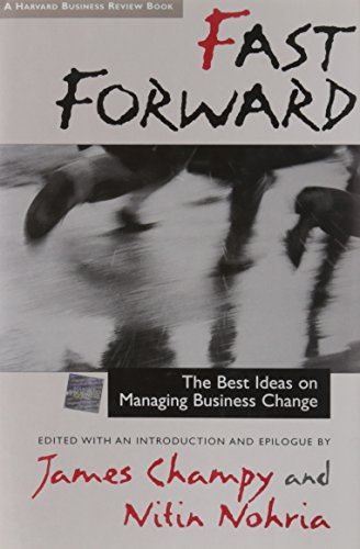 Fast Forward: The Best Ideas on Managing Business Change