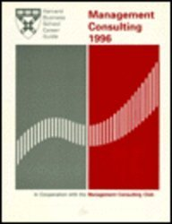 Management Consulting 1996 (Career Guide: Management Consulting (Harvard Business School)): ...