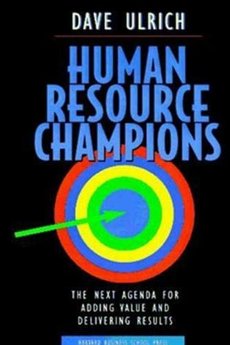 Human Resource Champions : The Next Agenda: Ulrich, Dave