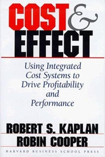 Cost & Effect. Using Integrated Cost Systems to Drive Profitability and Performance.