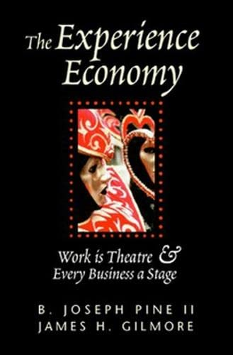 The Experience Economy Work Is Theater & Every Business a Stage