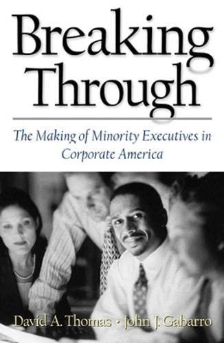 Breaking Through: The Making of Minority Executives: David A. Thomas,