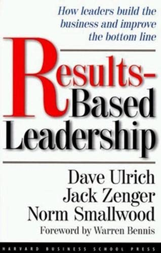 9780875848716: Results-Based Leadership: How Leaders Build the Business and Improve the Bottom Line