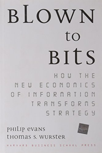 Blown to Bits: How the New Economics of Information Transforms Strategy: Evans, Philip, and Thomas ...