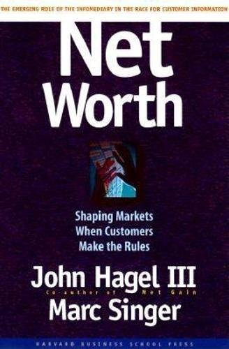Net Worth : Shaping Markets When Customers: Hagel, John, 3rd;