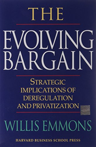 9780875849010: The Evolving Bargain: Strategic Implications of Deregulation and Privatization
