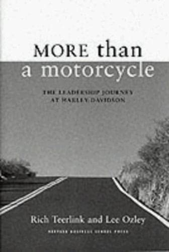 More Than a Motorcycle: The Leadership Journey at Harley-Davidson: TEERLINK, Rich, and OZLEY, Lee
