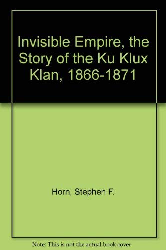 Invisible Empire, The Story of the Ku: Stanley F. Horn