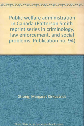 Public welfare administration in Canada (Patterson Smith reprint series in criminology, law ...