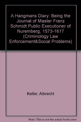 9780875851761: A Hangmans Diary: Being the Journal of Master Franz Schmidt Public Executioner of Nuremberg, 1573-1617 (Criminology Law Enforcement&Social Problems) (English and German Edition)
