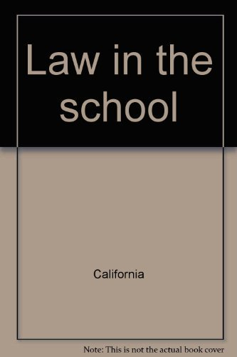 Law in the School : A Guide for California Teachers, Parents and Students, Second Edition
