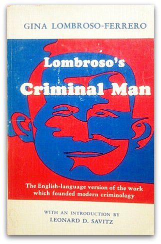 Criminal Man (According to the Classification of: Lombroso-Ferrero, Gina