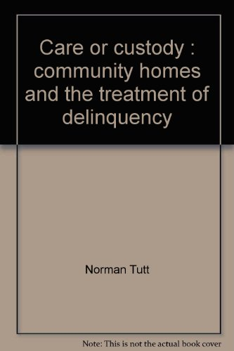 Care or custody: Community homes and the treatment of delinquency: Tutt, Norman