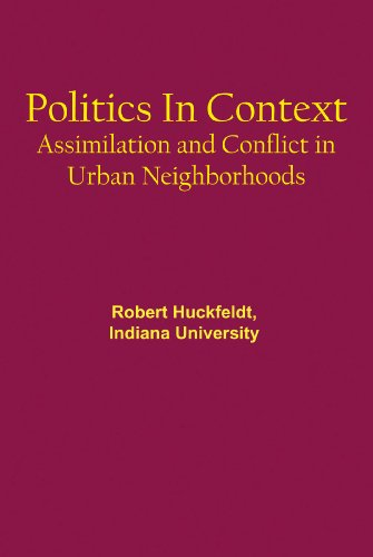 Politics in Context: Assimilation and Conflict in Urban Neighborhoods: R. Robert Huckfeldt