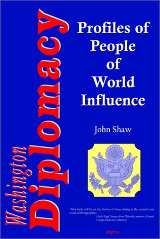 Washington Diplomacy: Interviews with 60 People of World Influence: Shaw, John