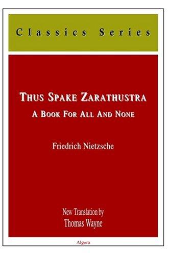 Thus Spake Zarathustra: A Book for All and None: Nietzsche, Friedrich Wilhelm