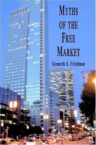 Myths of the Free Market: Kenneth S. Friedman